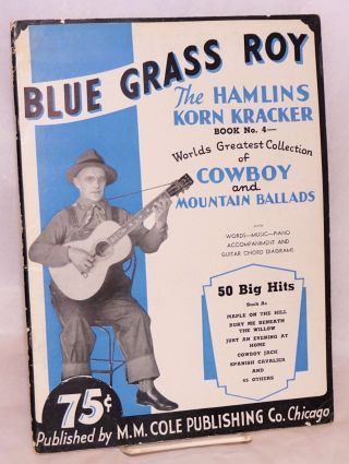 Blue Grass Roy: The Hamlins Korn Kracker. World's Greatest Selection Of Cowboy And Mountain Ballads, Book No. 4. Blue Grass Roy.