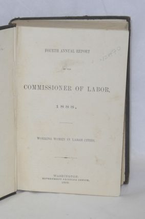 Working women in large cities. Fourth annual report of the Commissioner of Labor, 1888
