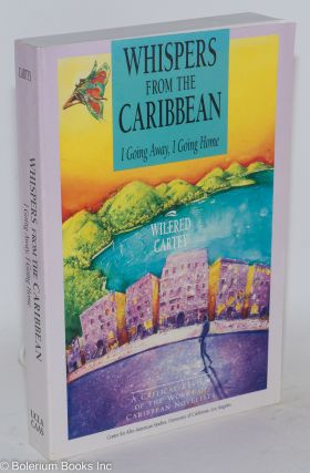 Whispers from the Caribbean; I going away, I going home. Wilfred G. Cartey