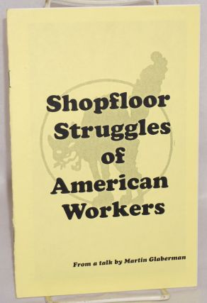 Shopfloor struggles of American workers, from a talk by Martin Glaberman. Martin Glaberman