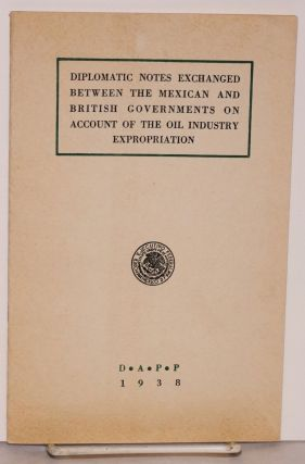 Diplomatic notes exchanged between the Mexican and British governments on account of the oil...