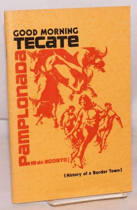 Buenos días Tecate/Good morning Tecate [cover] (history of a border town) [subtitle from cover]....