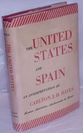 The United States and Spain; an interpretation. Carlton J. H. Hayes
