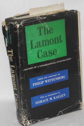 The Lamont case; history of a congressional investigation. Edited with commentary by Philip Wittenberg, with an introduction by Horace M. Kallen.