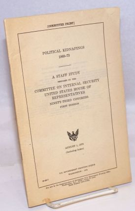 Political Kidnapings 1968-1973: A Staff Study. United States House of Representatives Committee...