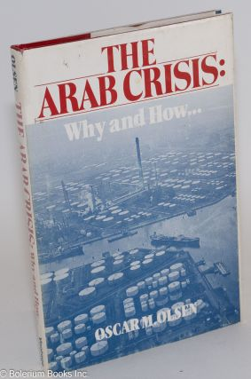 The Arab crisis: why and how [printed with an endorsement from James Roosevelt]. Oscar M. Olsen