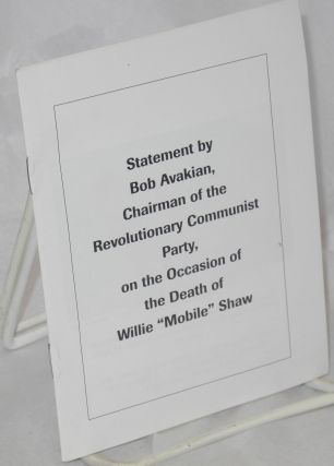 "Statement by Bob Avakian, chairman of the Revolutionary Communist Party, on the occasion of the death of Willie ""Mobile"" Shaw. Bob Avakian."