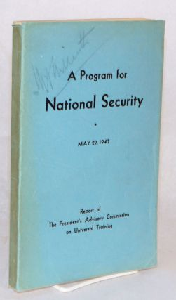 A program for national security, May 29, 1947, report of the President's advisory committee on...