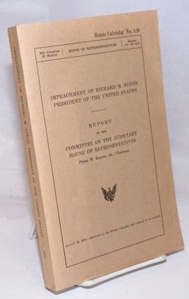 Impeachment of Richard M. Nixon president of the United States / Report of the Committee on the...