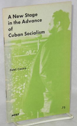 A new stage in the advance of Cuban socialism. [cover title] Speech given by Major Fidel Castro...