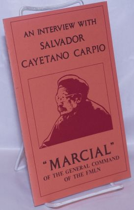 "An interview with Salvador Cayetano Carpio ""Marcial"" of the General Command of the FMLN. Salvador..."