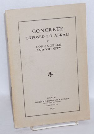 Concrete exposed to alkali in Los Angeles and vicinity; report by Salisbury, Bradshaw & Taylor,...