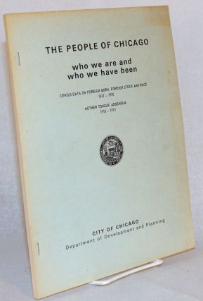 The people of Chicago; who we are and who we have been; census data on foreign born, foreign...