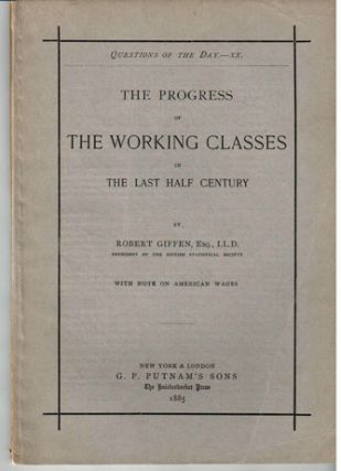 The progress of the working classes in the last half century. With note on American wages