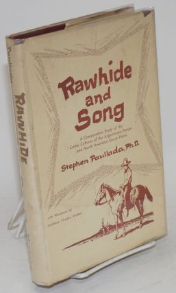 Rawhide and song a comparative study of the cattle cultures of the Argentinian Pampa and North...