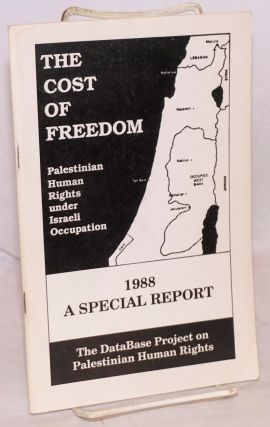 The cost of freedom. Palestinian human rights under Israeli occupation. 1988. A special report