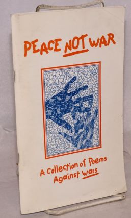 Peace NOT War: a collection of poems against wars