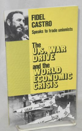 Fidel Castro speaks to trade unionists. The U.S. war drive and the world economic crisis. Fidel...