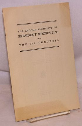 The accomplishments of president Roosevelt and the 73rd congress address of hon. Joseph T....