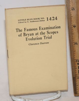 The famous examination of Bryan at the Scopes evolution trial. Clarence Darrow