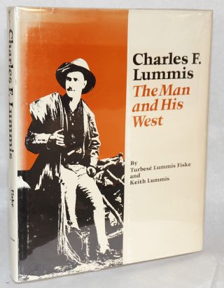 Charles F. Lummis; the man and his West. Turbesé Lummis Fiske, compiler, writer Keith Lummis