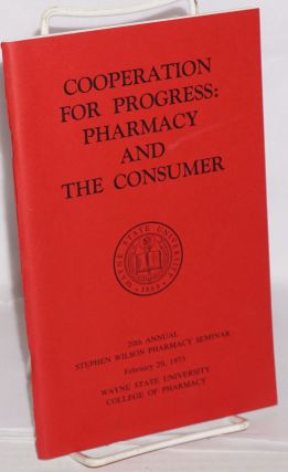 Cooperation for progress: pharmacy and the consumer 20th annual Stephen WIlson pharmacy seminar...