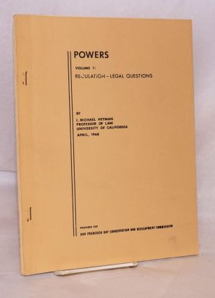 Powers volume I: regulation - legal questions, April 1968. I. Michael Heyman