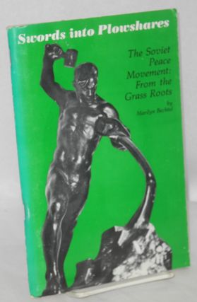 Swords Into Plowshares. The Soviet Peace Movement: From the Grass Roots. Marilyn Bechtel