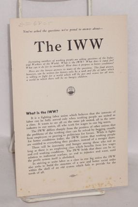 You've asked the questions we're proud to answer about -- the IWW. Industrial Workers of the World