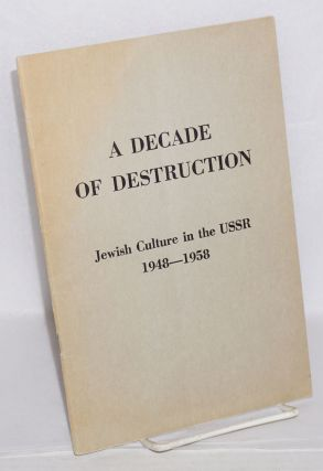 A Decade of Destruction: Jewish Culture in the USSR. 1948-1958