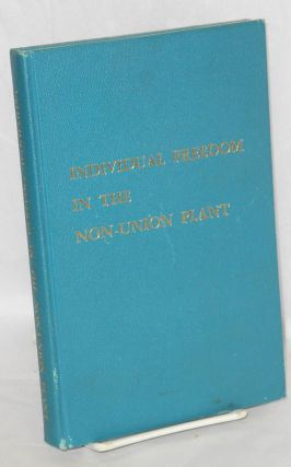 Individual freedom in the non-union plant; toward a better understanding of the question of...