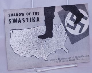 Shadow of the swastika: German rearmament & renazification. The road to World War III