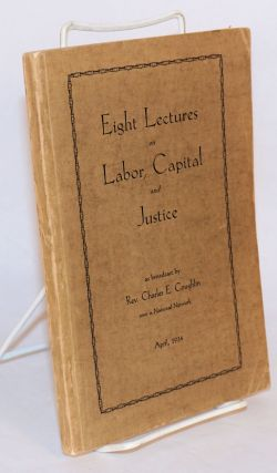 Eight lectures on labor, capital and justice. Charles E. Coughlin