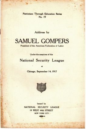 Address by Samuel Gompers, President of the American Federation of Labor, under the auspices of the National Security League at Chicago, September 14, 1917