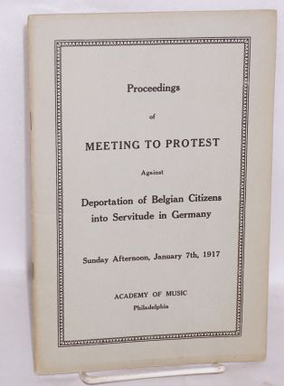 Proceedings of meeting to protest against deportation of Belgian citizens into servitude in...