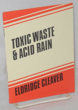 Toxic waste & acid rain. Eldridge Cleaver