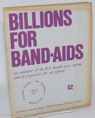 Billions for band-aids: an analysis of the US health care system and of proposals for its reform. Tom Bodenheimer, Elizabeth Harding, Steve Cummings.