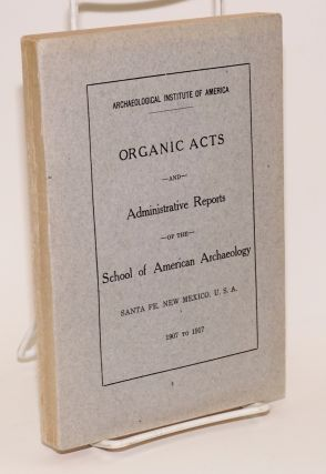 Organic acts and administrative reports of the School of American Archaeology, Santa Fe, New...