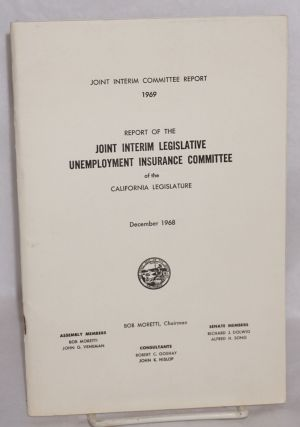 Report of the Joint Interim Legislative Unemployment Insurance Committee of the California...