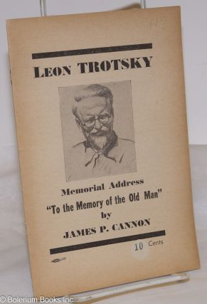 "Leon Trotsky memorial address. ""To the memory of the Old Man."" James P. Cannon"