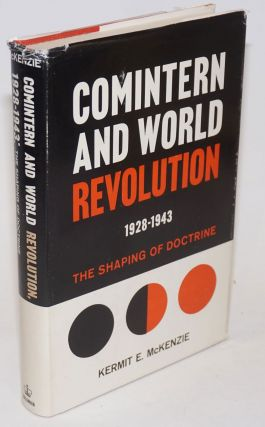 Comintern and World Revolution 1928 - 1943: The Shaping of Doctrine. Kermit McKenzie