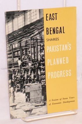 East Bengal shares Pakistan's planned progress: a review of seven years of economic development