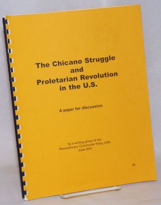 The Chicano struggle and proletarian revolution in the U.S.; a paper for discussion