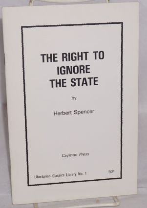 The right to ignore the state. Herbert Spencer
