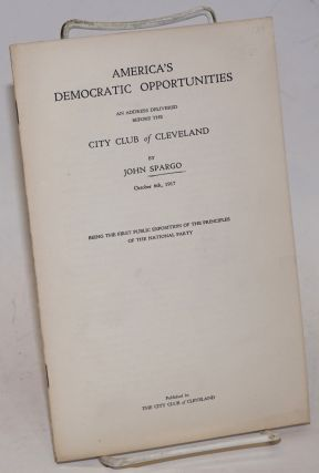 America's democratic opportunities; an address delivered before the City Club of Cleveland,...