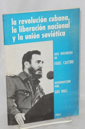 The Cuban revolution, national liberation and the Soviet Union two speeches by Fidel Castro, introduction by Gus Hall