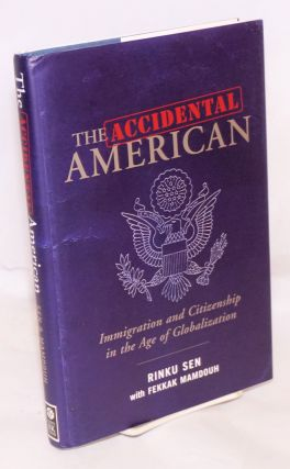 The accidental American; immigration and citizenship in the age of globalization. Rinku Sen,...