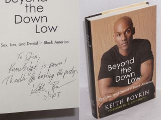 Beyond the Down Low: sex, lies, and denial in black America [inscribed & signed]. Keith Boykin,...