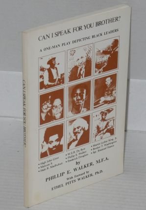Can I speak for you brother; a one-man play depicting black leaders, with forward [sic] by Ethel Pitts Walker