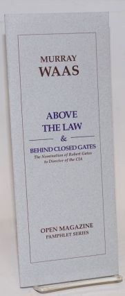 Above the law & behind closed gates: the nomination of Robert Gates to director of the CIA....